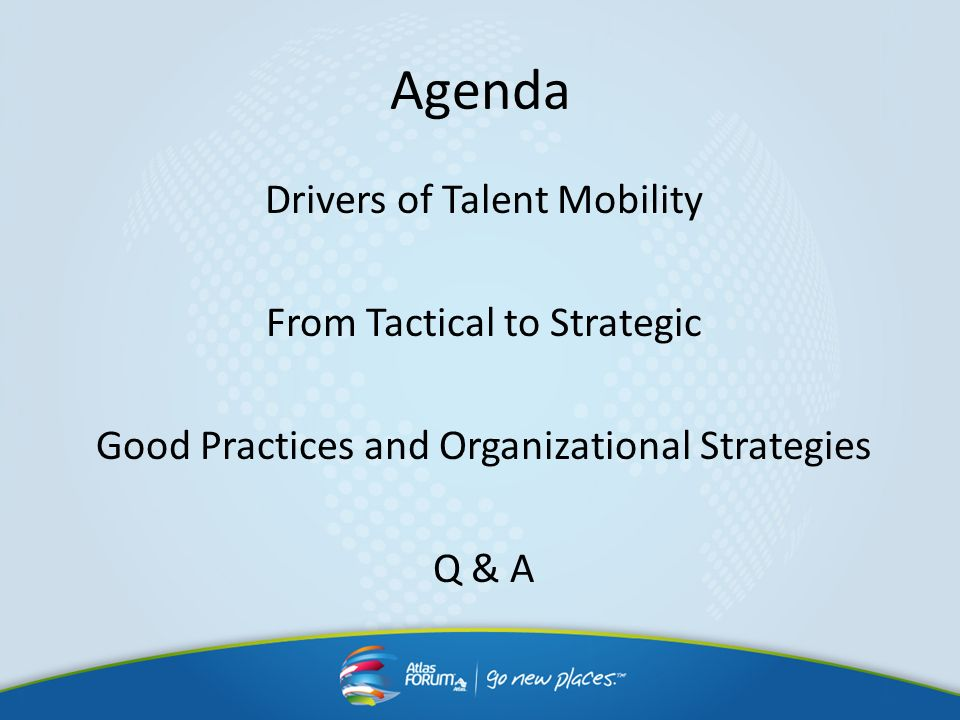 AgendaDrivers of Talent Mobility From Tactical to Strategic Good Practices and Organizational Strategies Q & A
