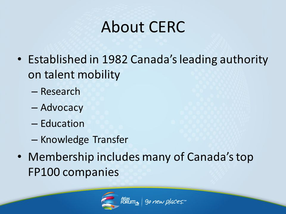 About CERCEstablished in 1982 Canada's leading authority on talent mobility. Research. Advocacy. Education.