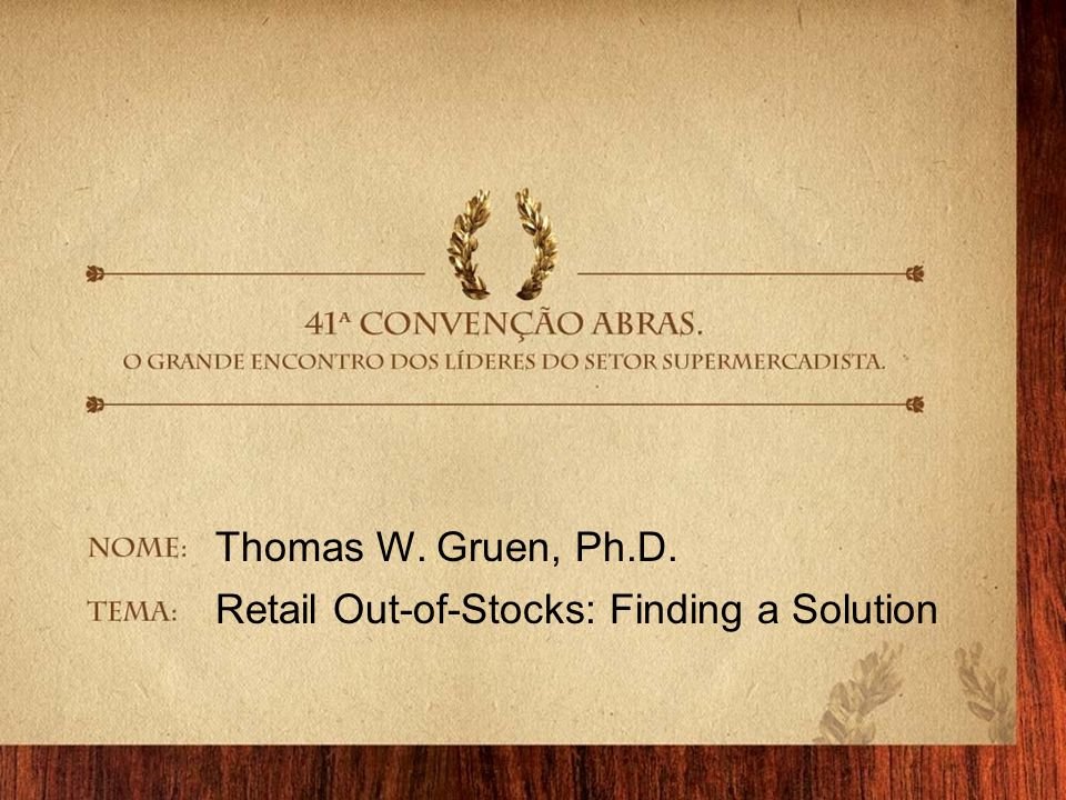 Thomas W. Gruen, Ph.D. Retail Out-of-Stocks: Finding a Solution