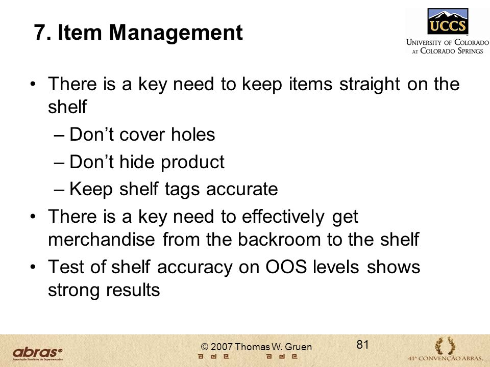 7. Item Management There is a key need to keep items straight on the shelf. Don't cover holes. Don't hide product.