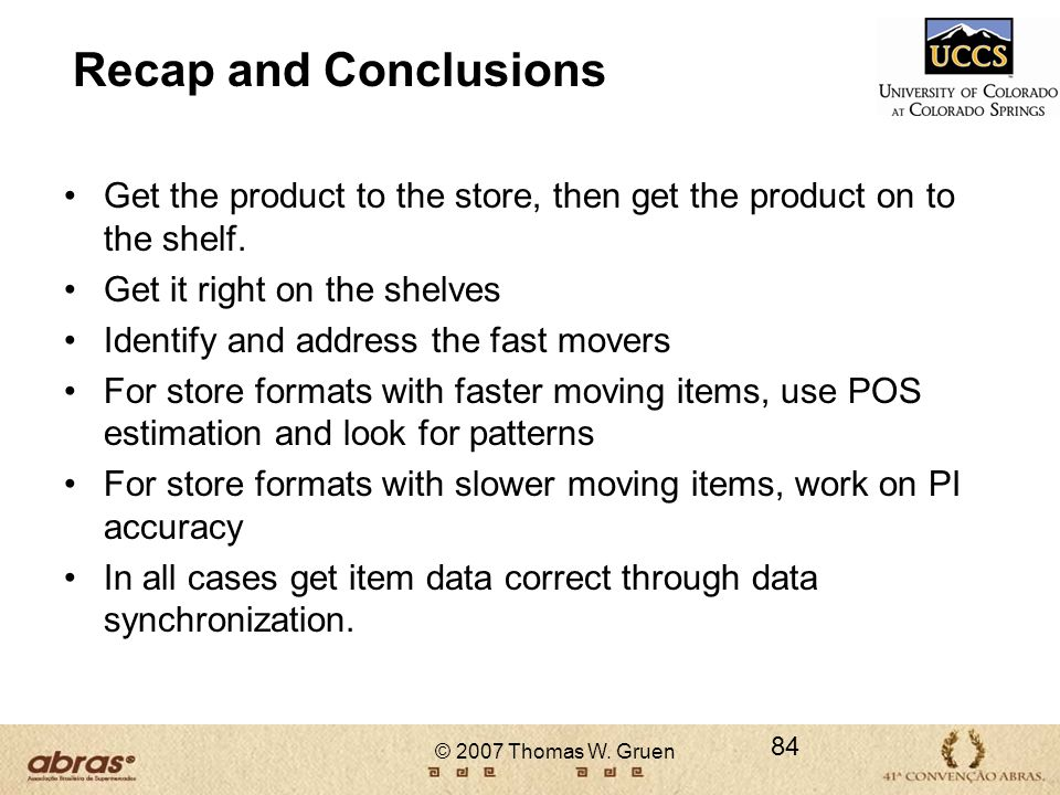 Recap and Conclusions Get the product to the store, then get the product on to the shelf. Get it right on the shelves.