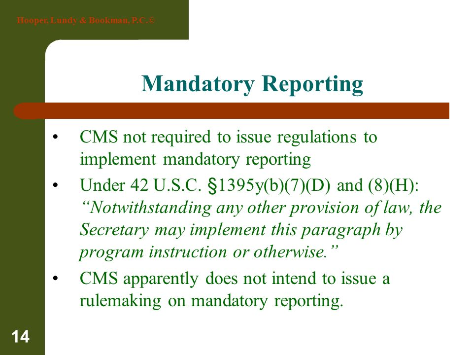Mandatory Reporting CMS not required to issue regulations to implement mandatory reporting.