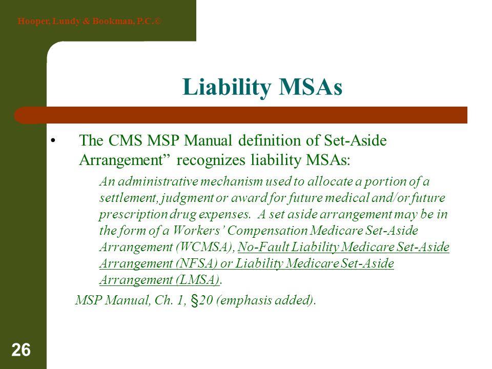 Liability MSAs The CMS MSP Manual definition of Set-Aside Arrangement recognizes liability MSAs: