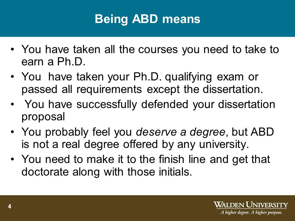 Being ABD means You have taken all the courses you need to take to earn a Ph.D.
