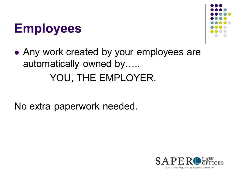Employees Any work created by your employees are automatically owned by…..