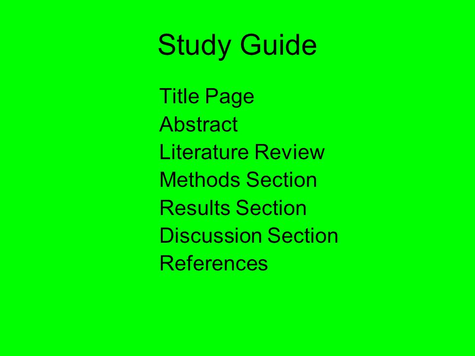 Study GuideTitle Page Abstract Literature Review Methods Section Results Section Discussion Section References