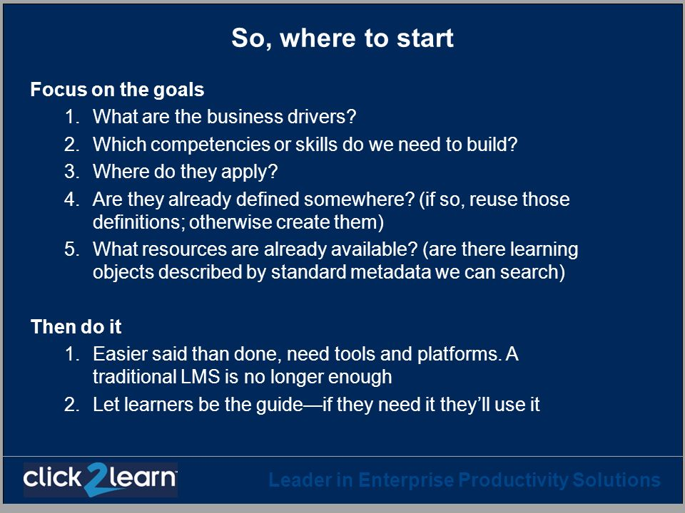 So, where to start Focus on the goals What are the business drivers
