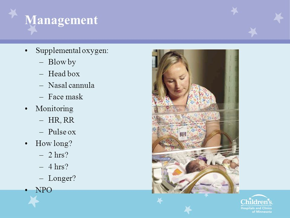 Management Supplemental oxygen: Blow by Head box Nasal cannula