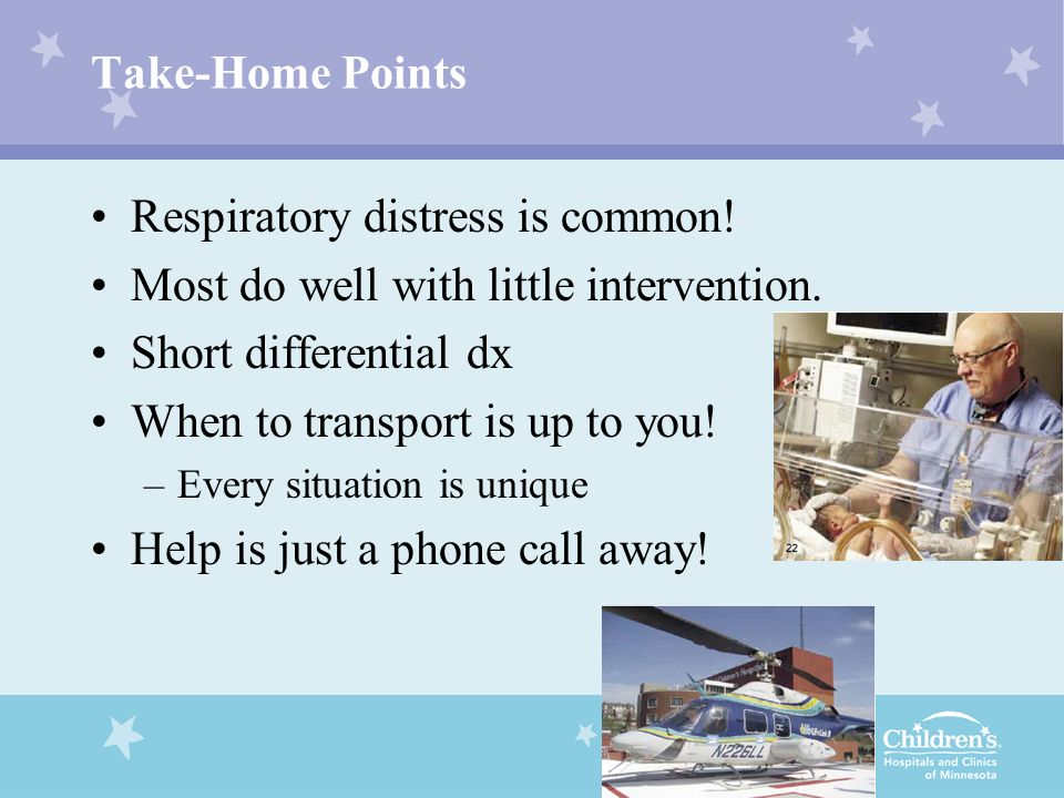 Respiratory distress is common! Most do well with little intervention.