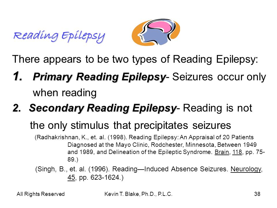 1. Primary Reading Epilepsy- Seizures occur only