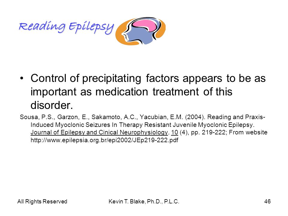 Reading Epilepsy Control of precipitating factors appears to be as important as medication treatment of this disorder.