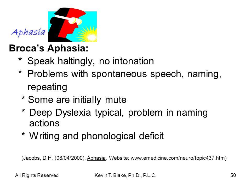 * Speak haltingly, no intonation