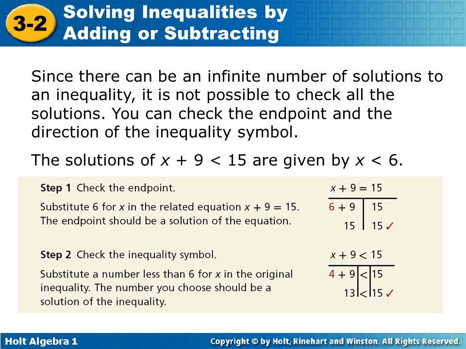 Since there can be an infinite number of solutions to an inequality, it is not possible to check all the solutions. You can check the endpoint and the direction of the inequality symbol.