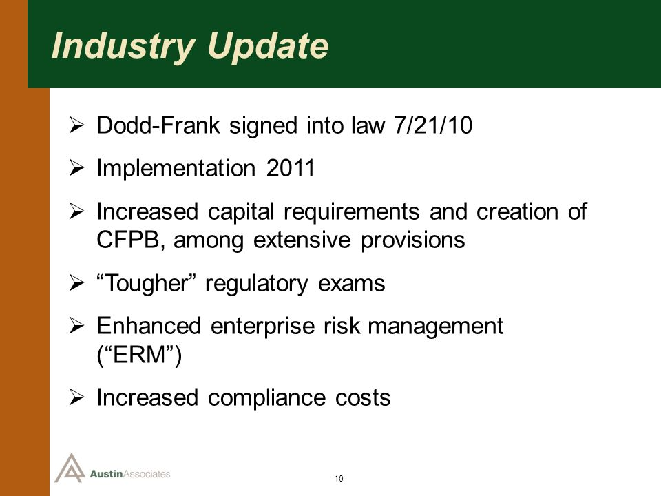 Industry Update Dodd-Frank signed into law 7/21/10 Implementation 2011