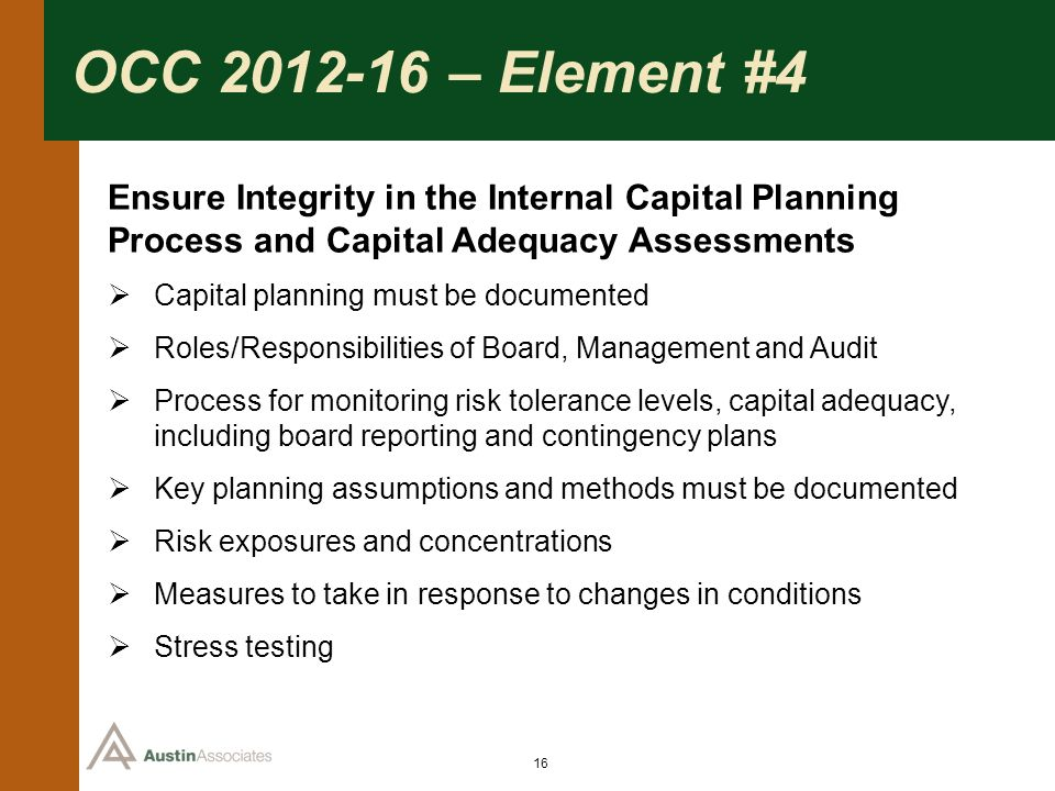OCC 2012-16 – Element #4 Ensure Integrity in the Internal Capital Planning Process and Capital Adequacy Assessments.