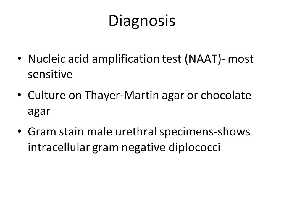 Diagnosis Nucleic acid amplification test (NAAT)- most sensitive