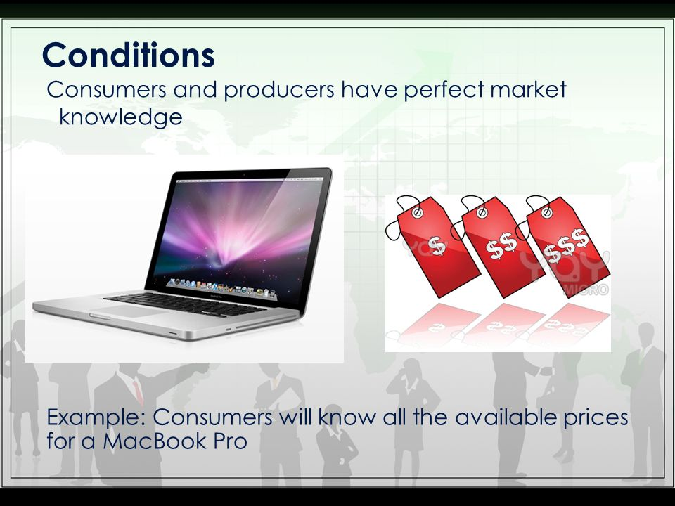 Conditions Consumers and producers have perfect market knowledge