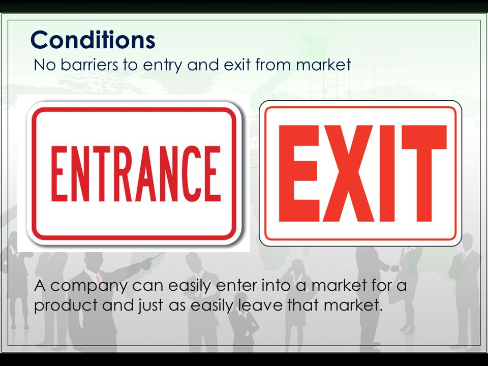 Conditions No barriers to entry and exit from market