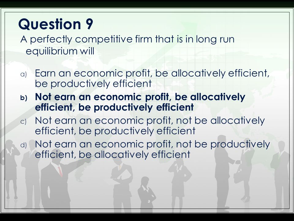 Question 9 A perfectly competitive firm that is in long run equilibrium will.