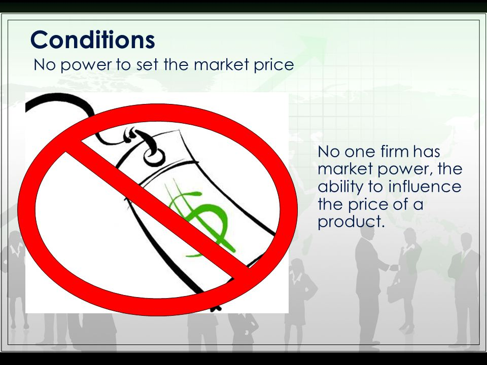 Conditions No power to set the market price