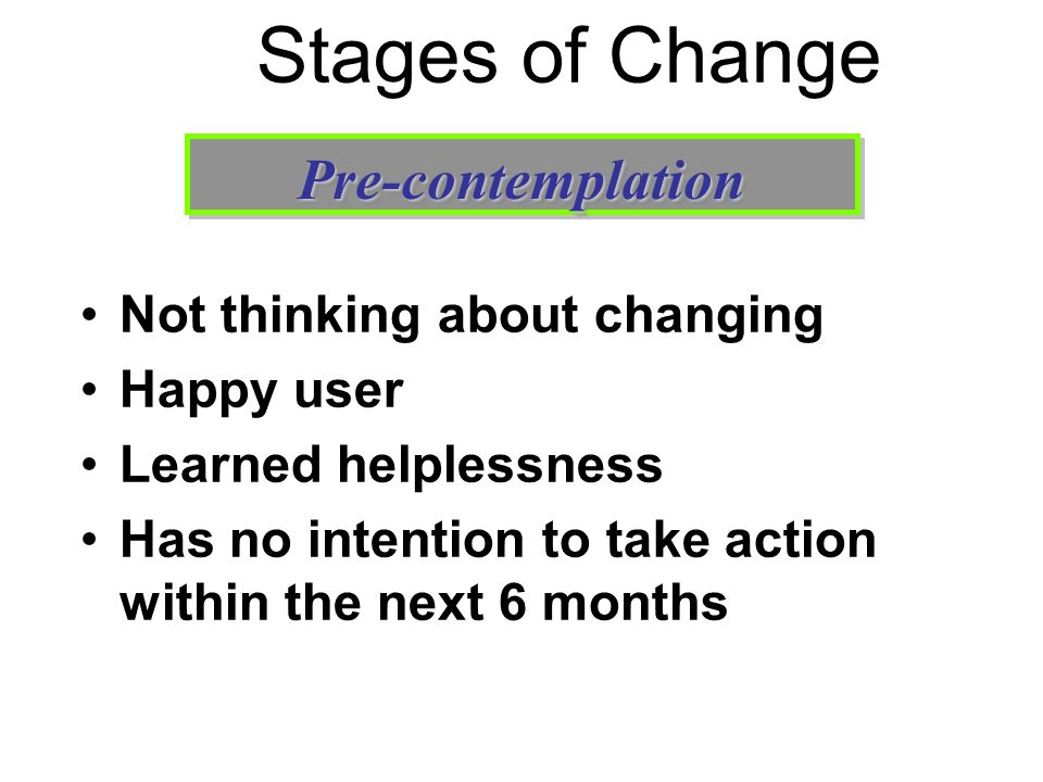 Stages of Change Pre-contemplation Not thinking about changing
