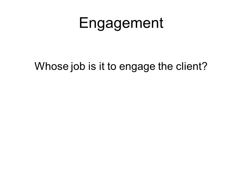 Whose job is it to engage the client