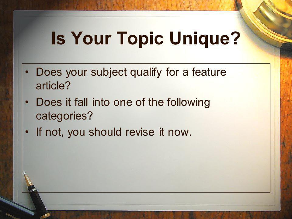 Is Your Topic Unique Does your subject qualify for a feature article
