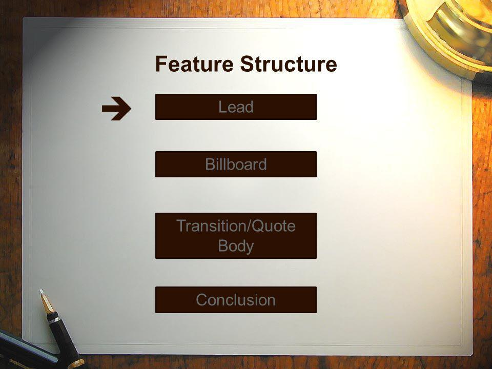 Feature Structure  Lead Billboard Transition/Quote Body Conclusion