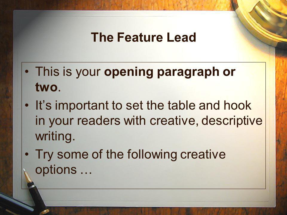 The Feature LeadThis is your opening paragraph or two. It's important to set the table and hook in your readers with creative, descriptive writing.