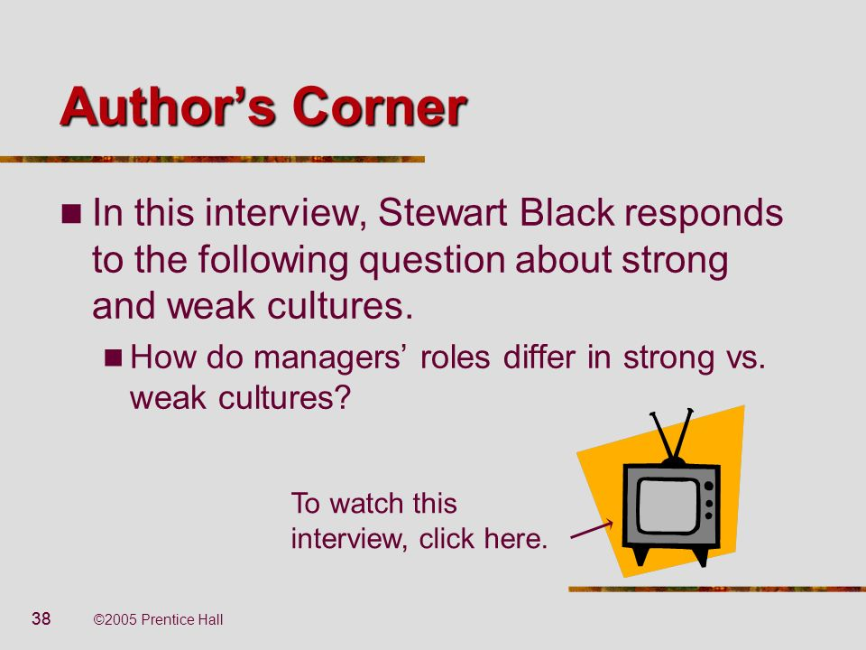 Author's Corner In this interview, Stewart Black responds to the following question about strong and weak cultures.