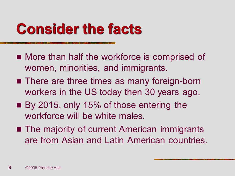 Consider the facts More than half the workforce is comprised of women, minorities, and immigrants.