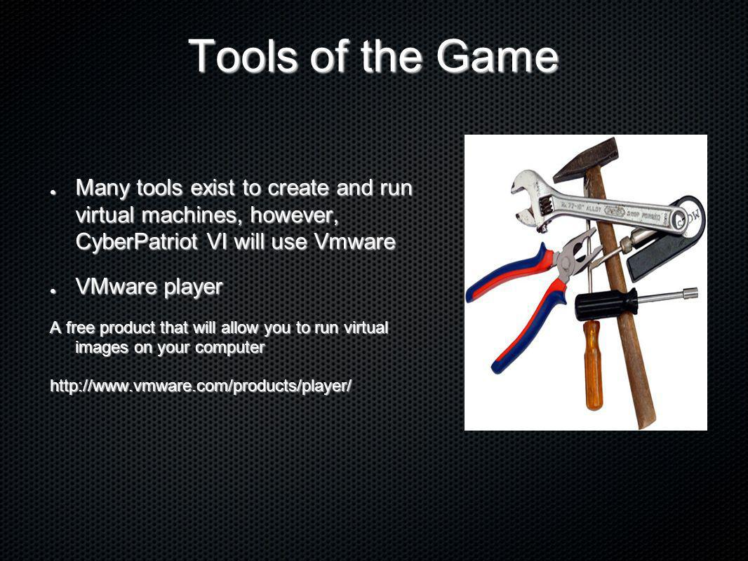 Tools of the Game Many tools exist to create and run virtual machines, however, CyberPatriot VI will use Vmware.