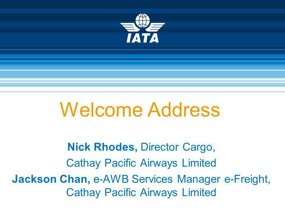 Welcome Address Nick Rhodes, Director Cargo,