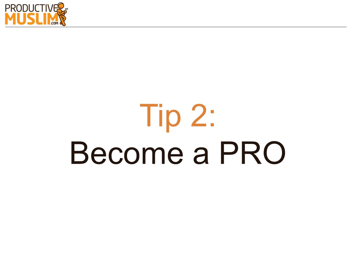 Tip 2: Become a PRO
