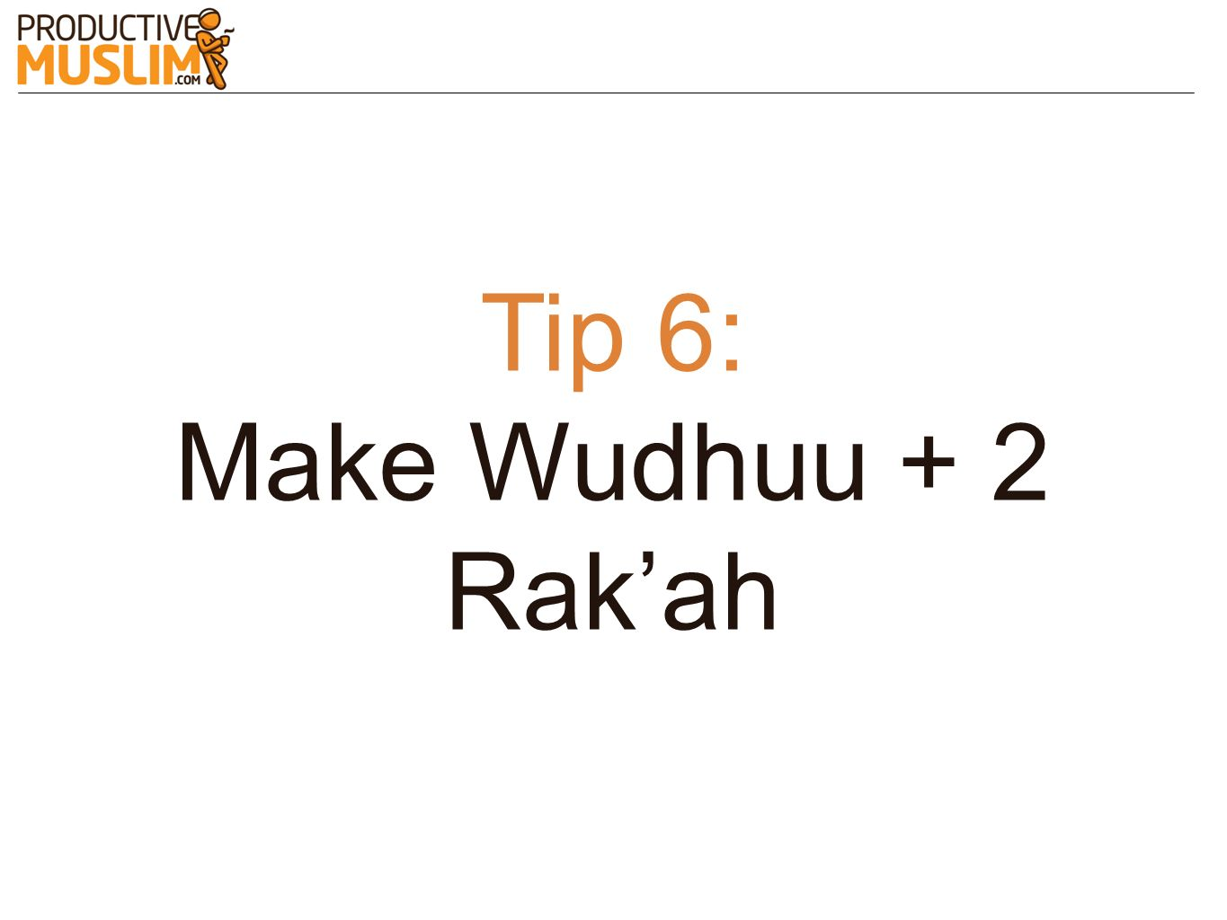 Tip 6: Make Wudhuu + 2 Rak'ah
