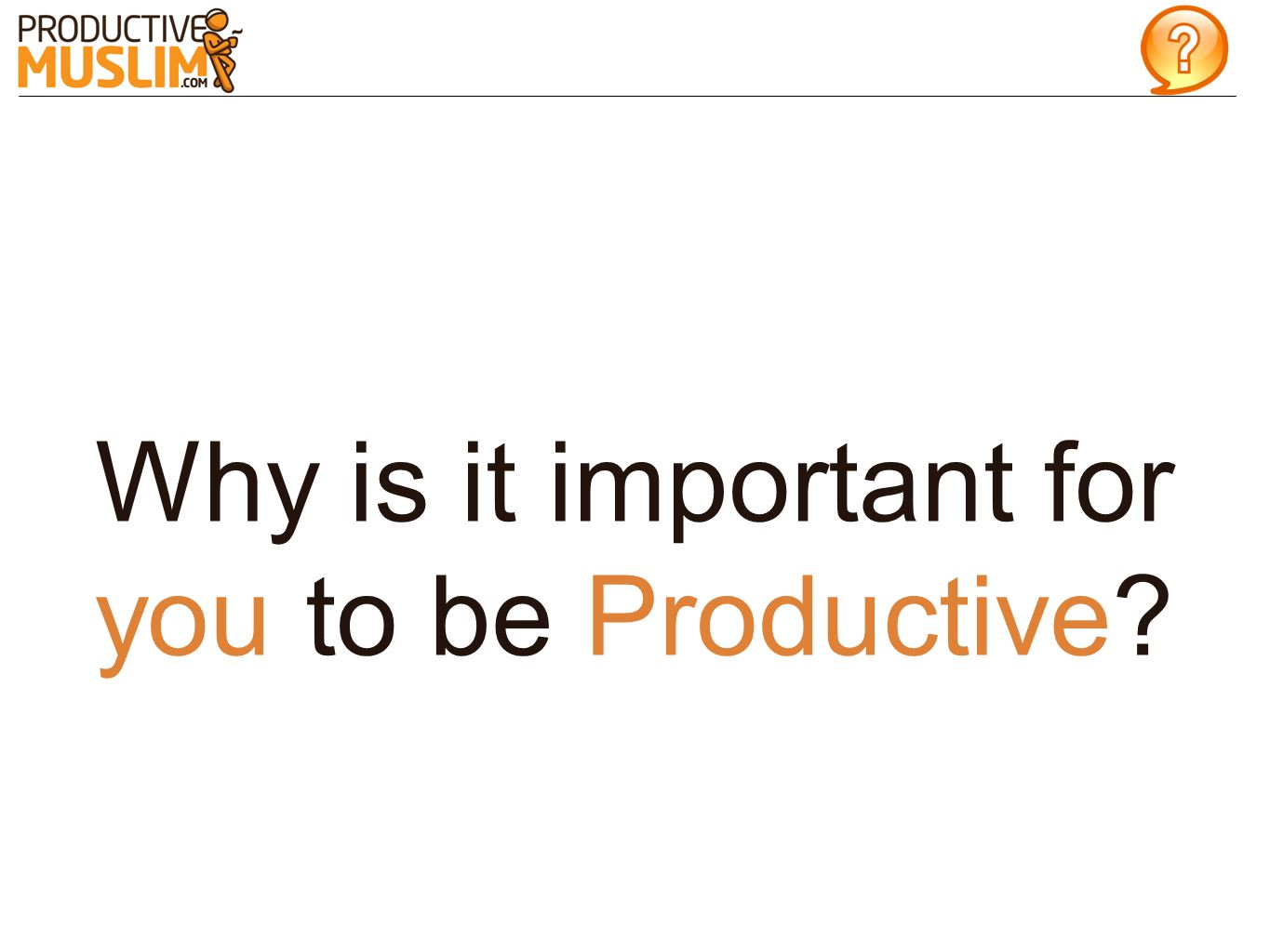 Why is it important for you to be Productive