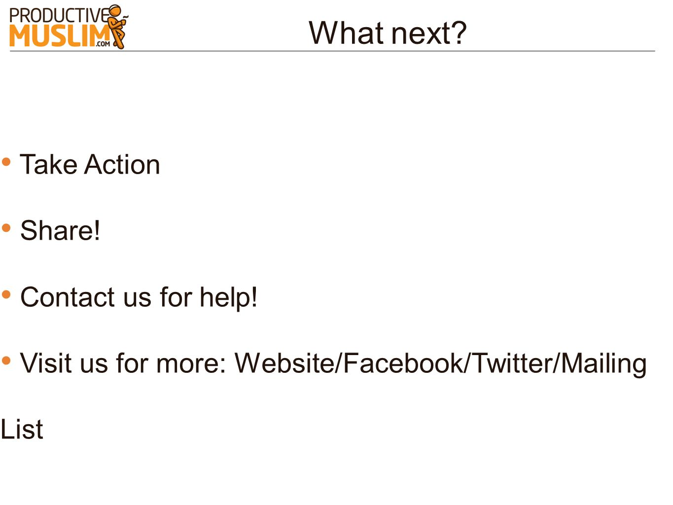 What next Take Action Share! Contact us for help!