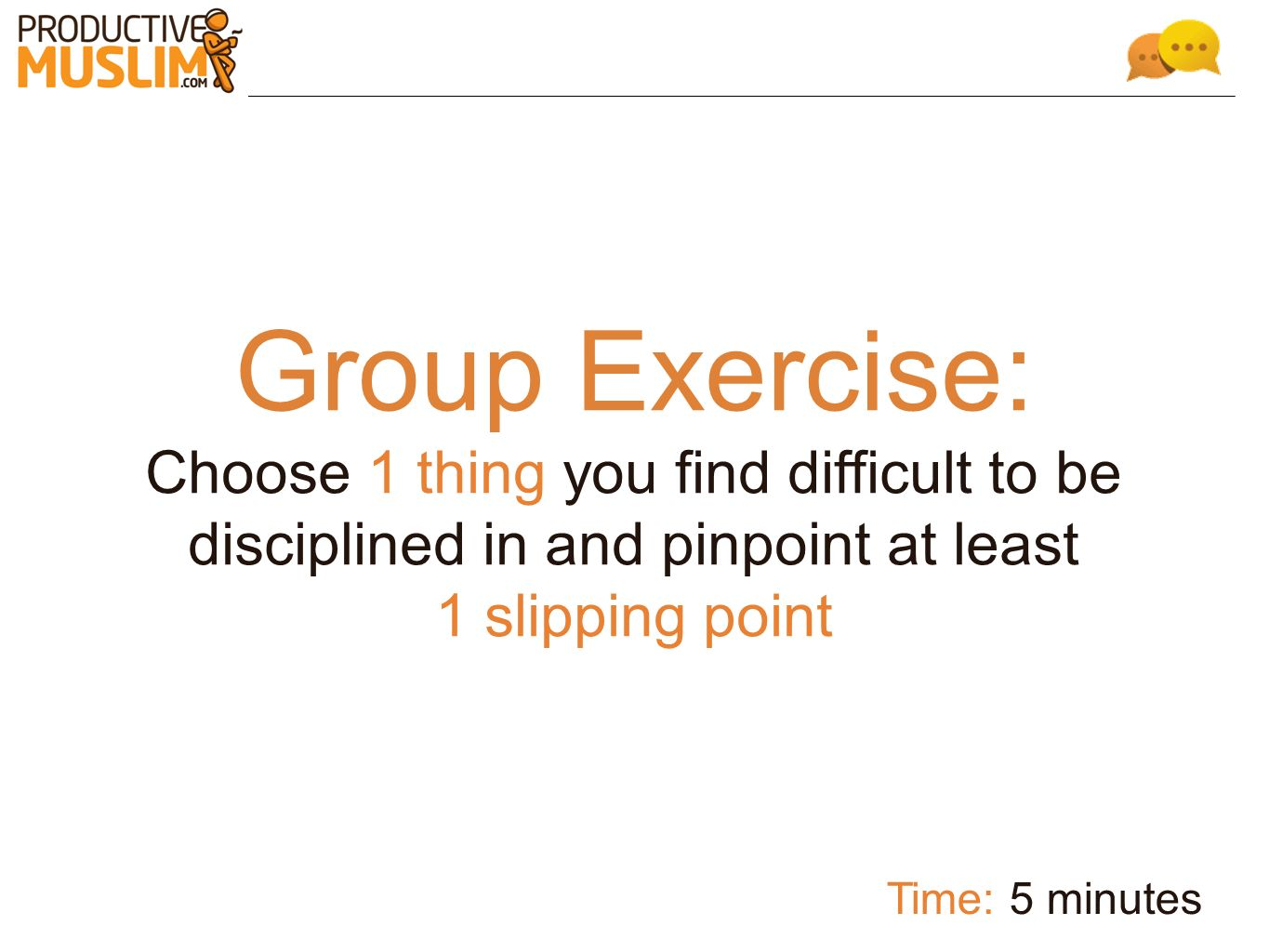 Group Exercise: Choose 1 thing you find difficult to be disciplined in and pinpoint at least. 1 slipping point.