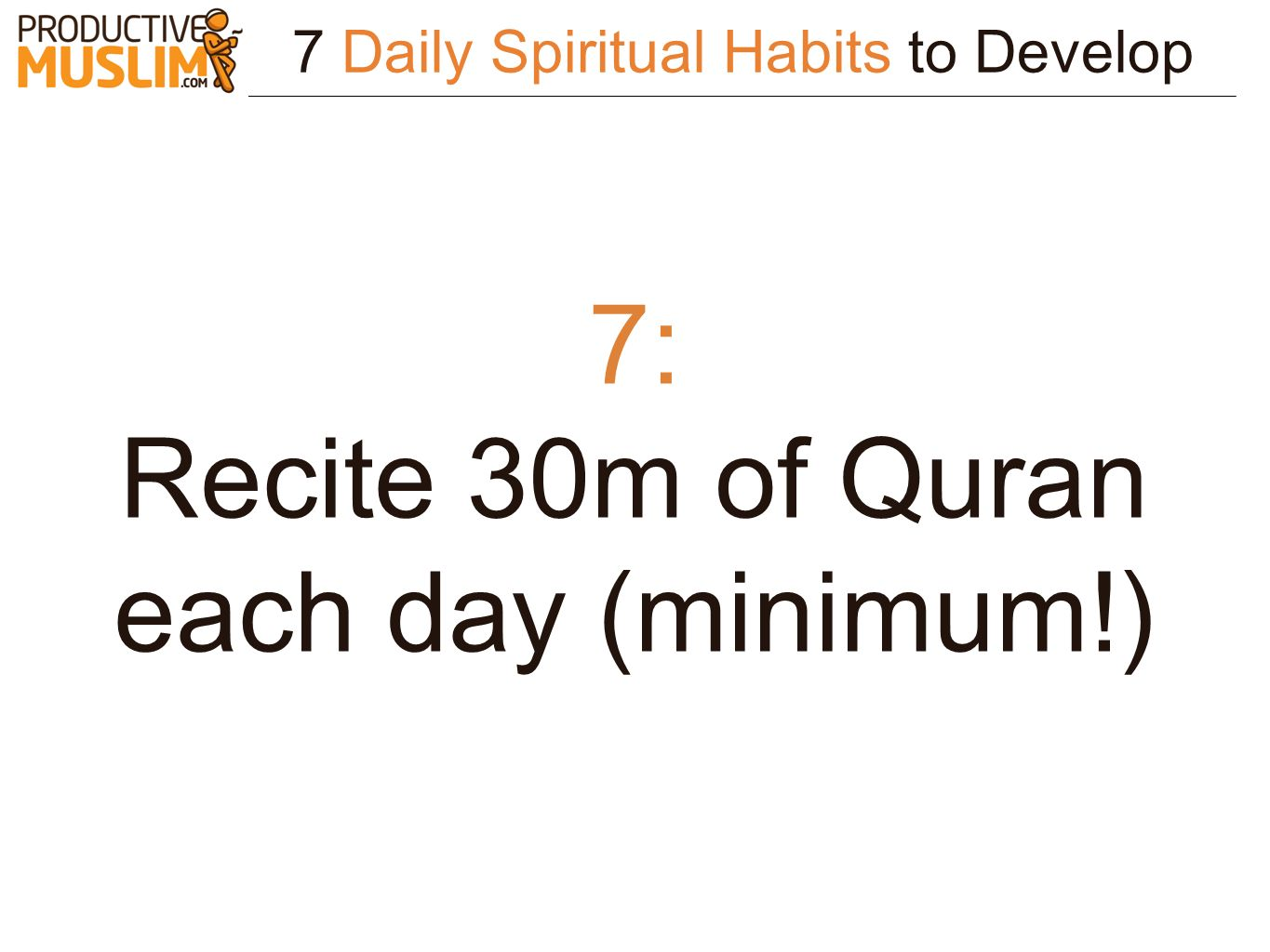 Recite 30m of Quran each day (minimum!)