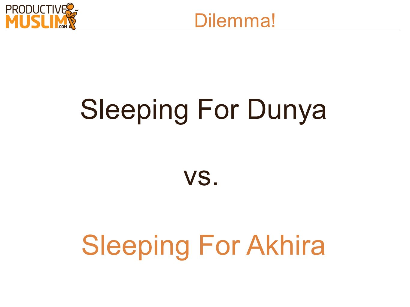 Dilemma! Sleeping For Dunya Sleeping For Akhira vs.