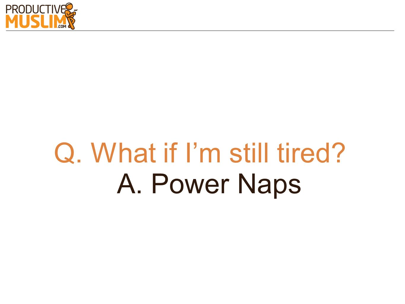 Q. What if I'm still tired