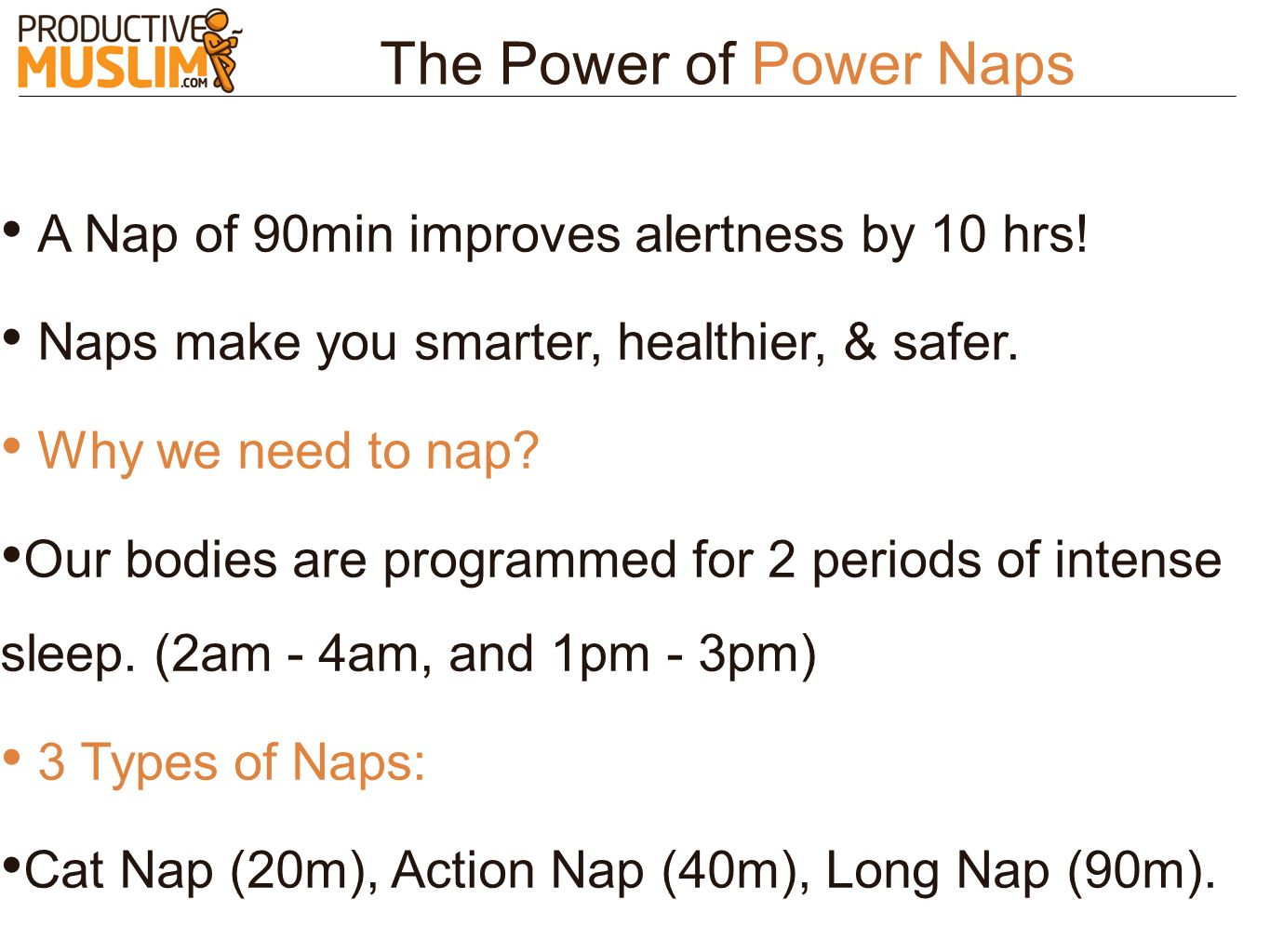 The Power of Power Naps A Nap of 90min improves alertness by 10 hrs!