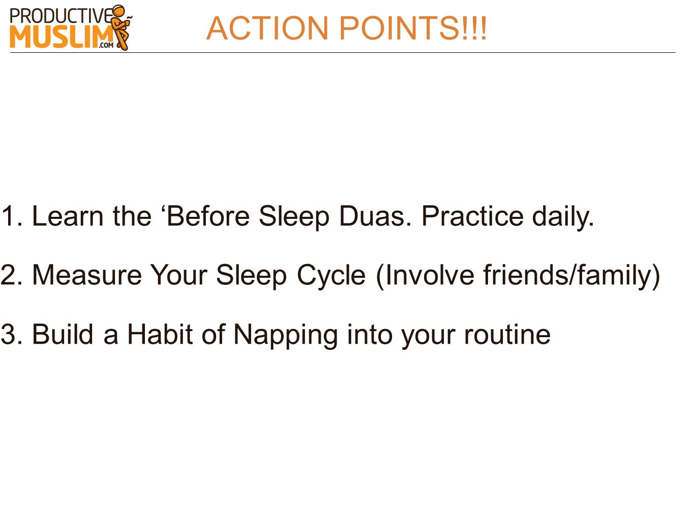 ACTION POINTS!!! Learn the 'Before Sleep Duas. Practice daily.