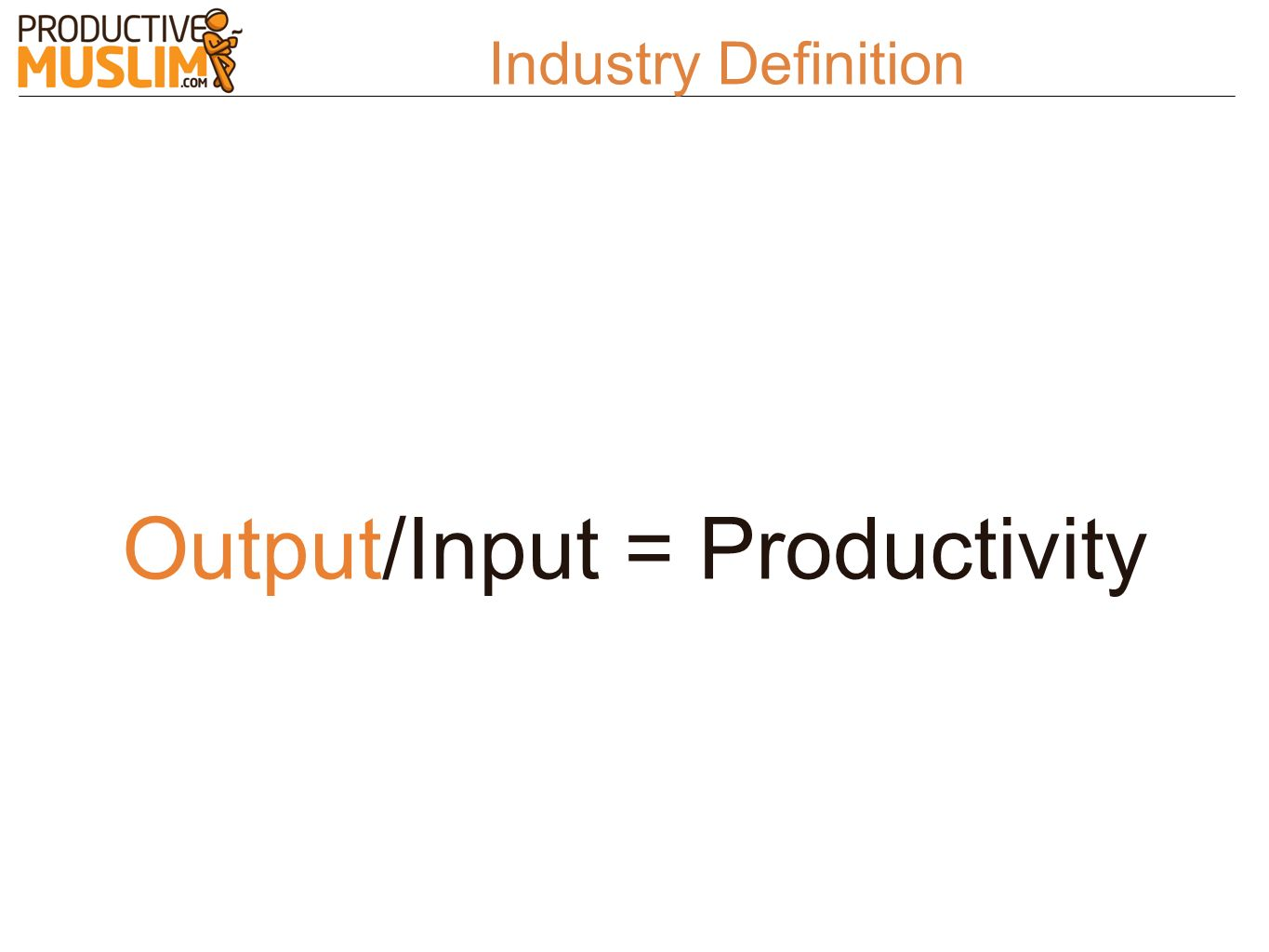 Output/Input = Productivity