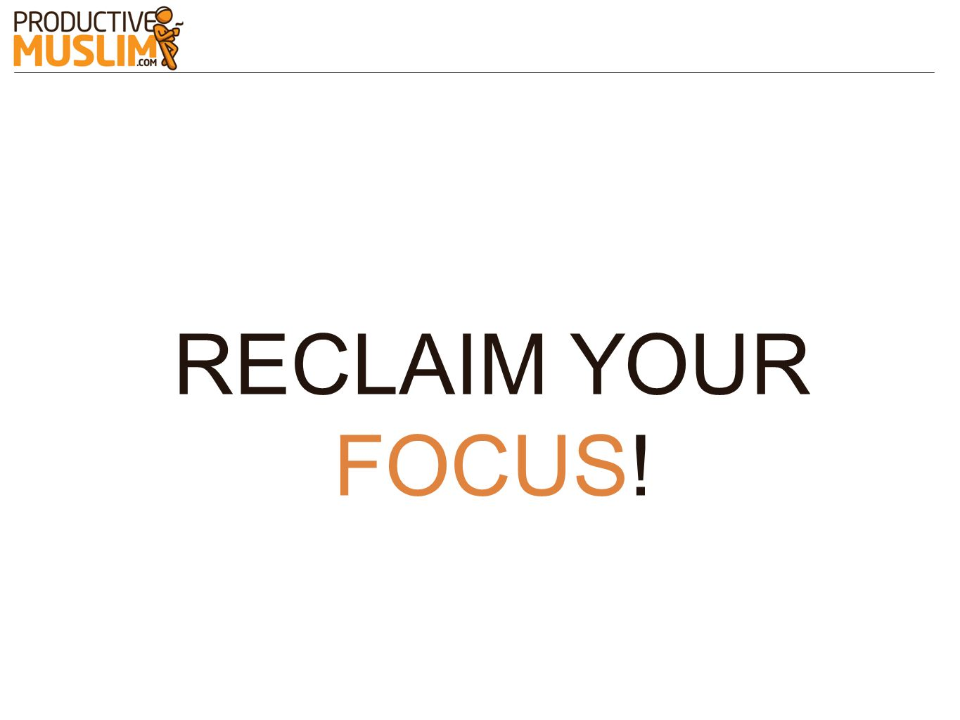 RECLAIM YOUR FOCUS!