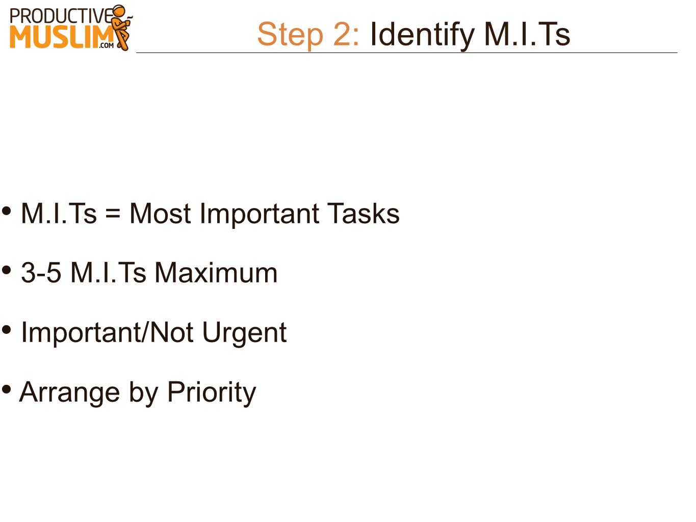 Step 2: Identify M.I.Ts M.I.Ts = Most Important Tasks