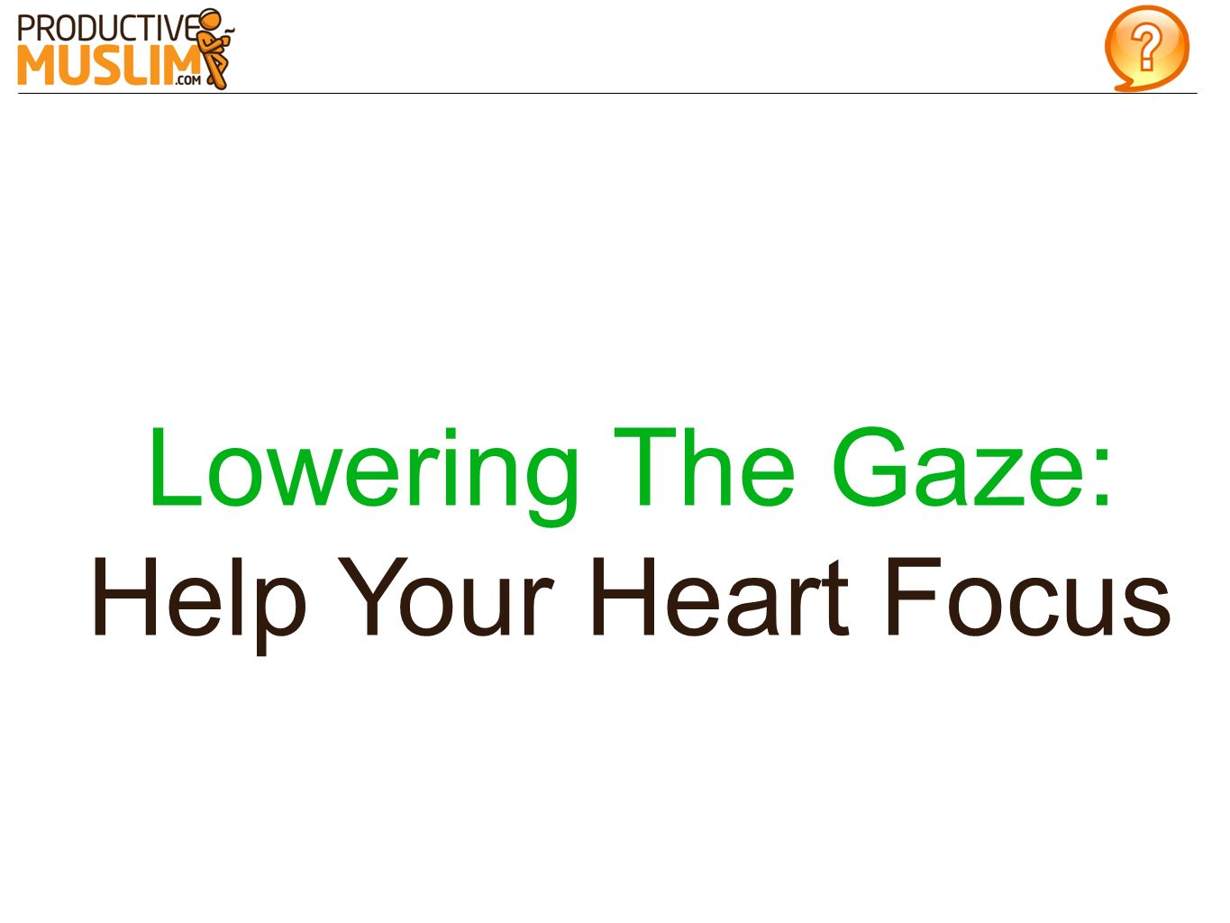 Lowering The Gaze: Help Your Heart Focus