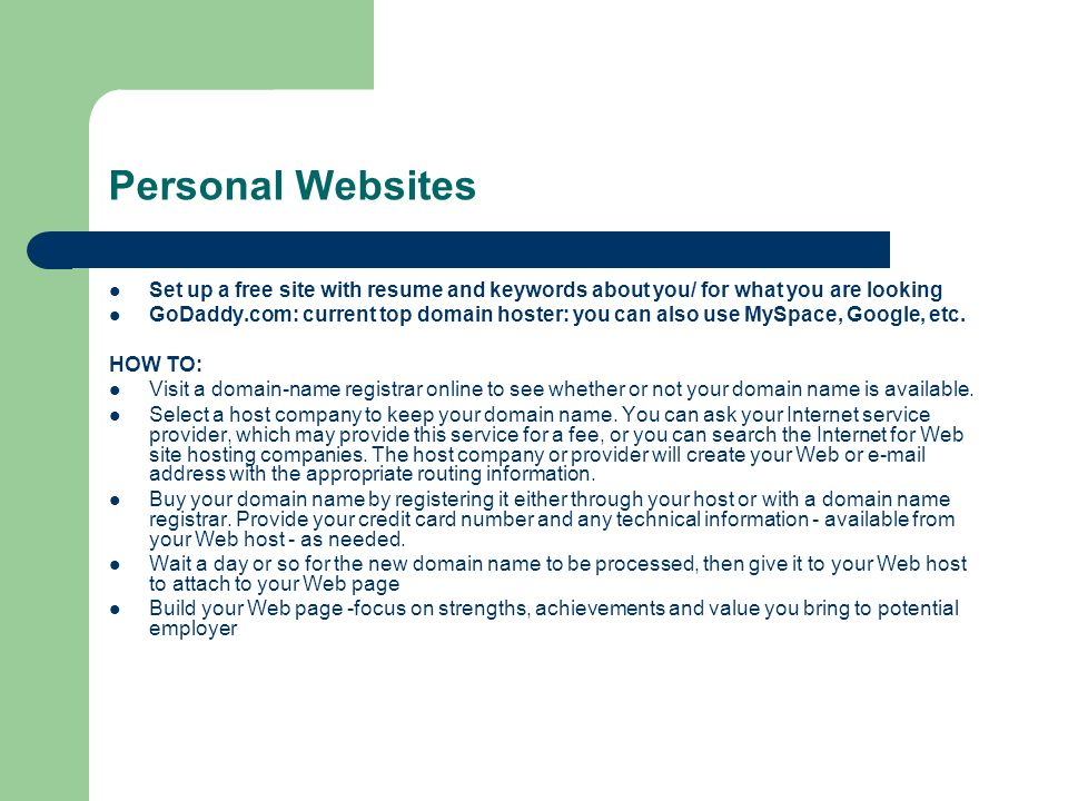 Personal Websites Set up a free site with resume and keywords about you/ for what you are looking.