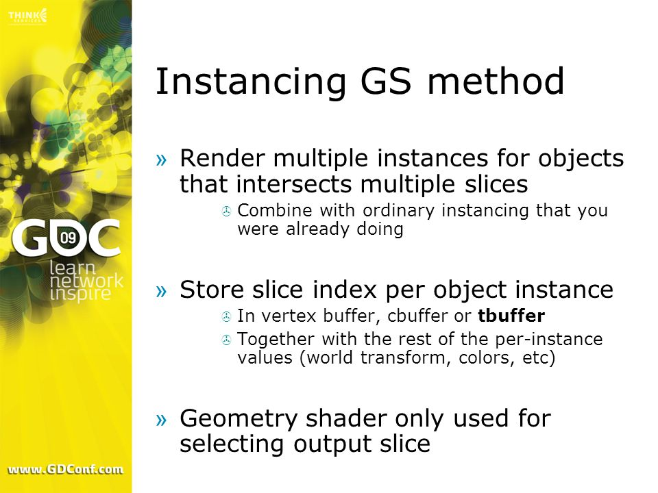 Instancing GS method Render multiple instances for objects that intersects multiple slices.