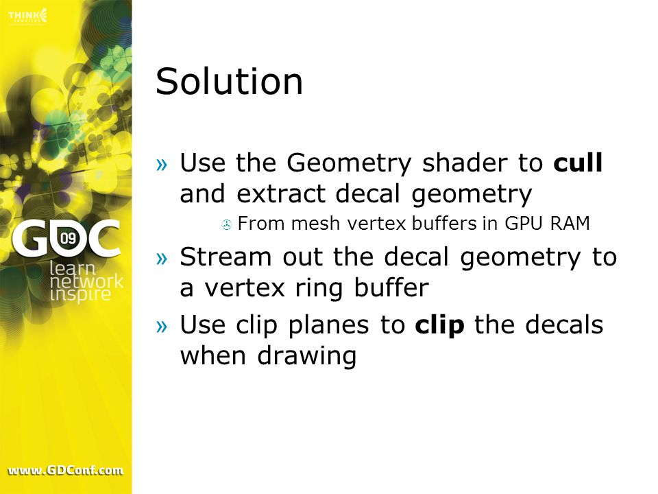 Solution Use the Geometry shader to cull and extract decal geometry